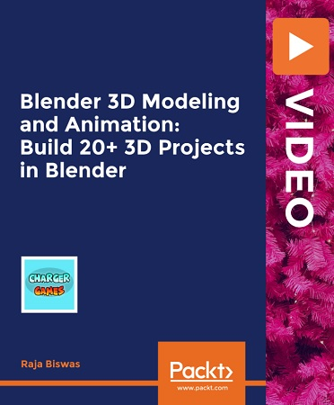 Packt - Blender 3D Modeling and Animation: Build 20+ 3D Projects in Blender