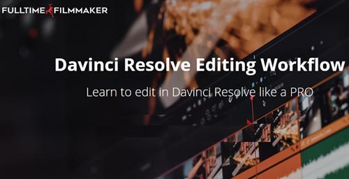 Fulltime Filmmaker – Davinci Resolve Editing Workflow