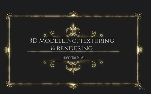 Udemy - 3D Modelling, Texturing & Rendering with Blender 2.91